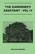 The Gardener's Assistant - Vol IV