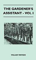 The Gardener's Assistant - Vol I