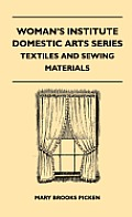 Woman's Institute Domestic Arts Series - Textiles And Sewing Materials - Textiles, Laces Embroideries And Findings, Shopping Hints, Mending, Household