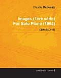 Images (1ere S Rie) by Claude Debussy for Solo Piano (1905) Cd105(l.110)
