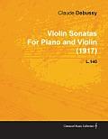 Violin Sonatas by Claude Debussy for Piano and Violin (1917) L.140
