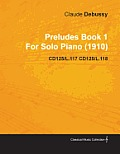 Preludes Book 1 by Claude Debussy for Solo Piano (1910) Cd125/L.117 Cd125/L.118