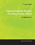 Transcendental Etudes by Franz Liszt for Solo Piano (1851) S.139/Lw.A172