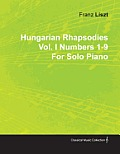 Hungarian Rhapsodies Vol. I Numbers 1-9 by Franz Liszt for Solo Piano