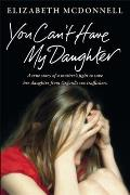 You Can't Have My Daughter: A True Story of a Mother's Desperate Fight to Save Her Daughter from Oxford's Sex Traffickers