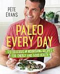 Paleo Every Day 120 Delicious & Nourishing Recipes for Energy & Good Health