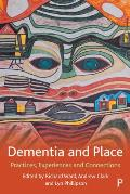 Dementia and Place: Practices, Experiences and Connections