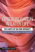 Desexualisation in Later Life: The Limits of Sex and Intimacy