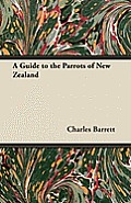 A Guide to the Parrots of New Zealand