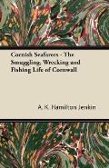 Cornish Seafarers - The Smuggling, Wrecking and Fishing Life of Cornwall