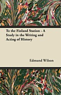 To the Finland Station - A Study in the Writing and Acting of History