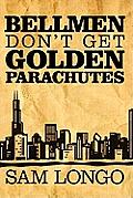 Bellmen Don't Get Golden Parachutes