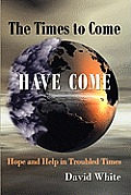 The Times to Come Have Come: Hope and Help in Troubled Times