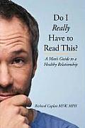 Do I Really Have to Read This?: A Man's Guide to a Healthy Relationship