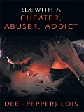 Sex: With a Cheater, Abuser, Addict