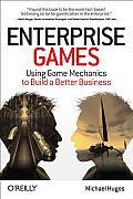 Enterprise Games Using Game Mechanics to Build a Better Business