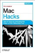 Mac Hacks Tips & Tools for unlocking the power of OS X Mountain Lion