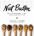Nut Butter Over 50 Clean & Simple Recipes to Fuel a Healthy Lifestyle