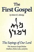 The First Gospel: The Aramaic Gospel before Matthew, Mark, Luke, and John