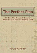 The Perfect Plan: The Story That Reveals the Secret of the World's Elite Sales and Marketing Teams