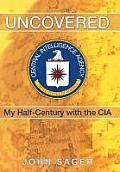 Uncovered: My Half-Century with the CIA
