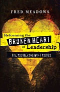Reforming the Broken Heart of Leadership: The You Beyond What You Do