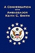 A Conversation With Ambassador Keith C. Smith