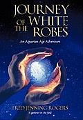 Journey of the White Robes: An Aquarian Age Adventure