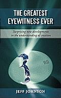 The Greatest Eyewitness Ever: Surprising new developments in the understanding of creation
