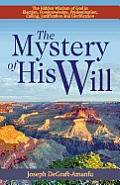 The Mystery of His Will: The Hidden Wisdom of God in Election, Foreknowledge, Predestination, Calling, Justification and Glorification