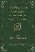 The Pilgrim's Progress, in Words of One Syllable (Classic Reprint)