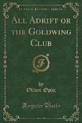 All Adrift or the Goldwing Club (Classic Reprint)