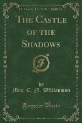The Castle of the Shadows (Classic Reprint)