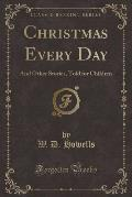 Christmas Every Day: And Other Stories, Told for Children (Classic Reprint)