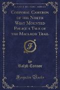 Corporal Cameron of the North West Mounted Police a Tale of the MacLeod Trail (Classic Reprint)