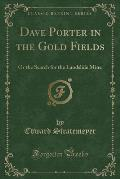 Dave Porter in the Gold Fields: Or the Search for the Landslide Mine (Classic Reprint)