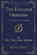 The English Orphans: Or, a Home in the New World (Classic Reprint)