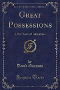 Great Possessions: A New Series of Adventures (Classic Reprint)