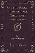 Or, the Young Pilot of Lake Champlain: A Story for Young People (Classic Reprint)