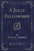 A Jolly Fellowship (Classic Reprint)