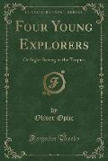 Four Young Explorers: Or Sight-Seeing in the Tropics (Classic Reprint)