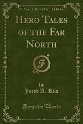 Hero Tales of the Far North (Classic Reprint)