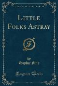 Little Folks Astray (Classic Reprint)