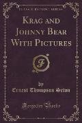 Krag and Johnny Bear with Pictures (Classic Reprint)