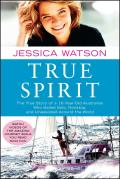 True Spirit The True Story of a 16 Year Old Australian Who Sailed Solo Nonstop & Unassisted Around the World