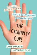 Creativity Cure A Do It Yourself Prescription for Happiness