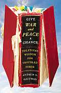 Give War & Peace a Chance Tolstoyan Wisdom for Troubled Times
