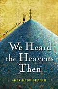 We Heard the Heavens Then A Memoir of Iran