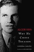 Alger Hiss Why He Chose Treason