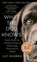 What the Dog Knows Scent Science & the Amazing Ways Dogs Perceive the World